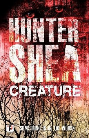 "Red black and white cover of ""CREATURE"" by author Hunter Shea with a tagline that reads ""something is in the woods"""