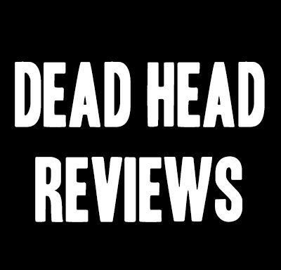 Dead Head Reviews